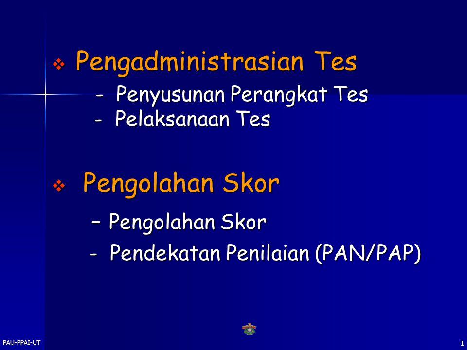 PAU-PPAI-UT 1  Pengadministrasian Tes - Penyusunan Perangkat Tes - Pelaksanaan Tes - Penyusunan Perangkat Tes - Pelaksanaan Tes  Pengolahan Skor - Pengolahan Skor - Pengolahan Skor - Pendekatan Penilaian (PAN/PAP) - Pendekatan Penilaian (PAN/PAP)
