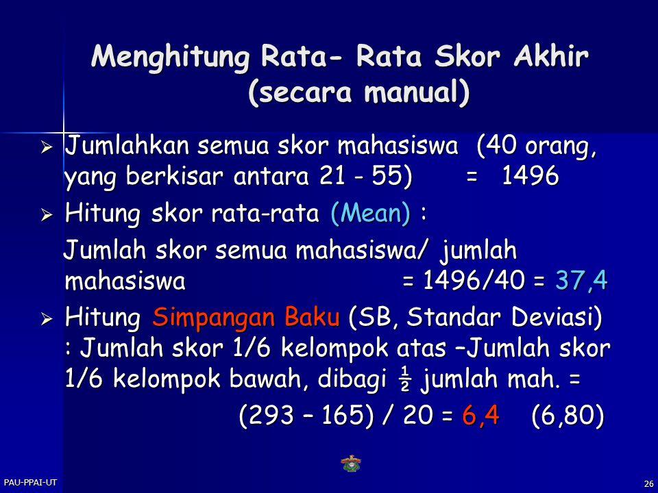 PAU-PPAI-UT 25 Contoh Perhitungan: Skor (mentah) 40 mahasiswa 55 42 37 36 33 55 42 37 36 33 52 40 37 35 33 52 40 37 35 33 49 40 37 35 32 49 40 37 35 3