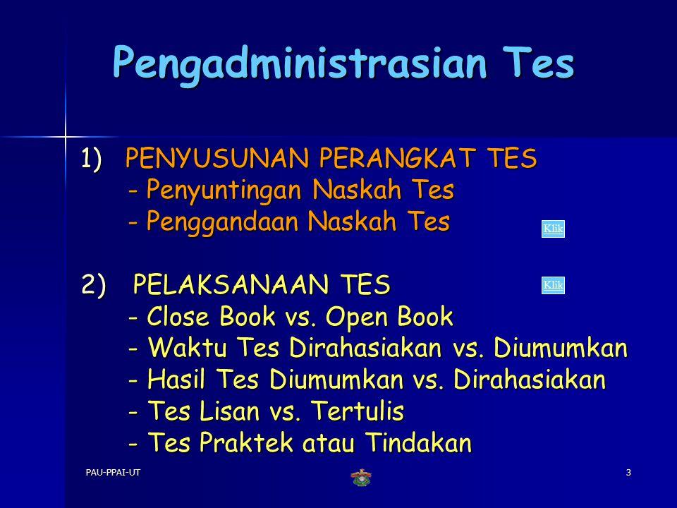 PAU-PPAI-UT 2 Tujuan Instruksional Khusus 1.Menjelaskan cara mengadministrasikan dan mengolah tes 2.(Menjelaskan penggunaan) Menerapkan berbagai pendekatan penilaian hasil belajar