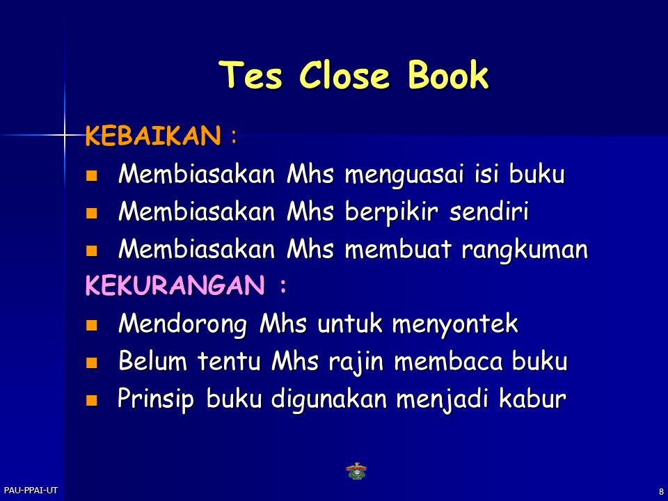 PAU-PPAI-UT 7 Tes Open Book KEBAIKAN : Mahasiswa tidak tegang Mhs tidak akan menyontek dari teman Mhs terbiasa membuat catatan atau mengadakan persiap