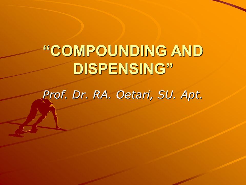 """COMPOUNDING AND DISPENSING"" Prof. Dr. RA. Oetari, SU. Apt."