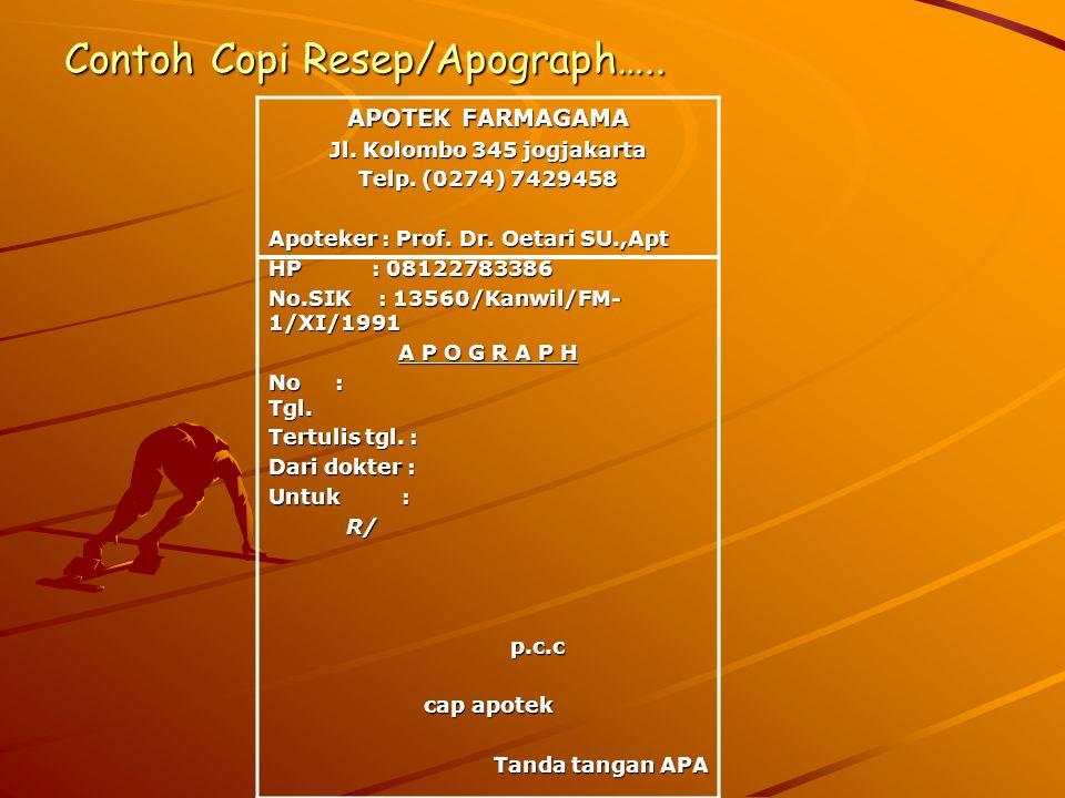 Contoh Copi Resep/Apograph….. APOTEK FARMAGAMA Jl. Kolombo 345 jogjakarta Telp. (0274) 7429458 Apoteker : Prof. Dr. Oetari SU.,Apt HP : 08122783386 No