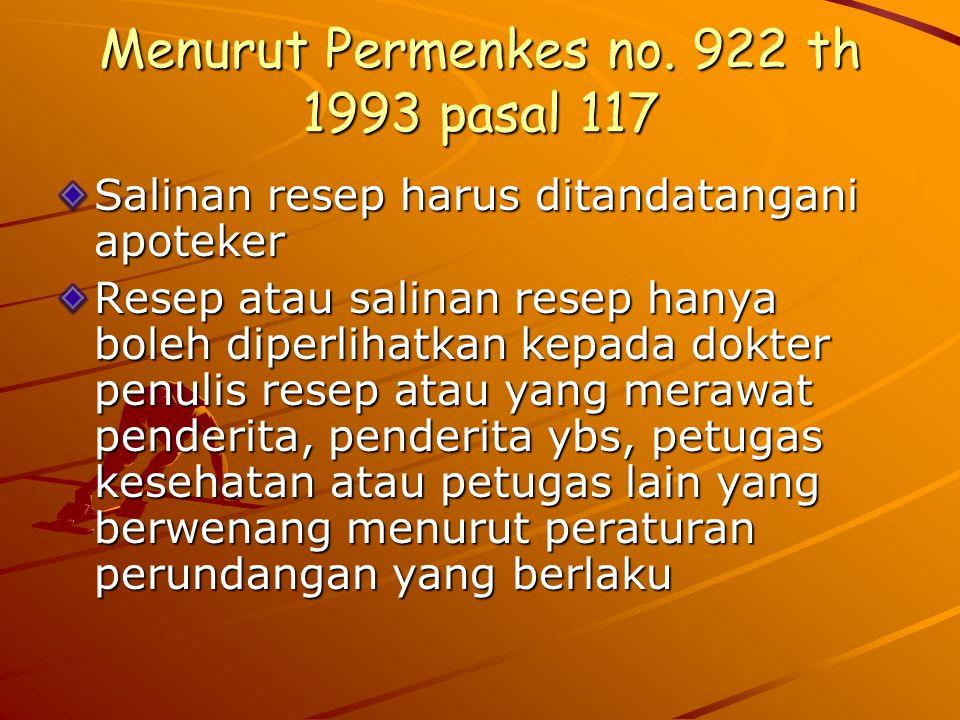 Menurut Permenkes no. 922 th 1993 pasal 117 Salinan resep harus ditandatangani apoteker Resep atau salinan resep hanya boleh diperlihatkan kepada dokt