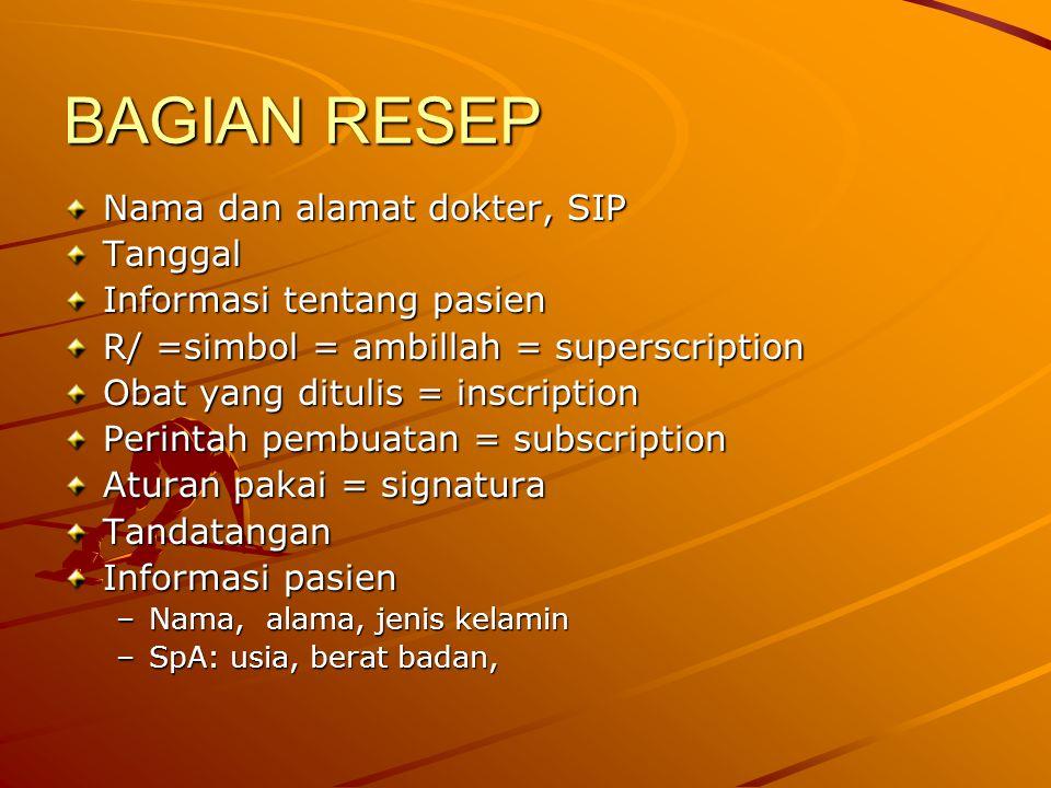 BAGIAN RESEP Nama dan alamat dokter, SIP Tanggal Informasi tentang pasien R/ =simbol = ambillah = superscription Obat yang ditulis = inscription Perin