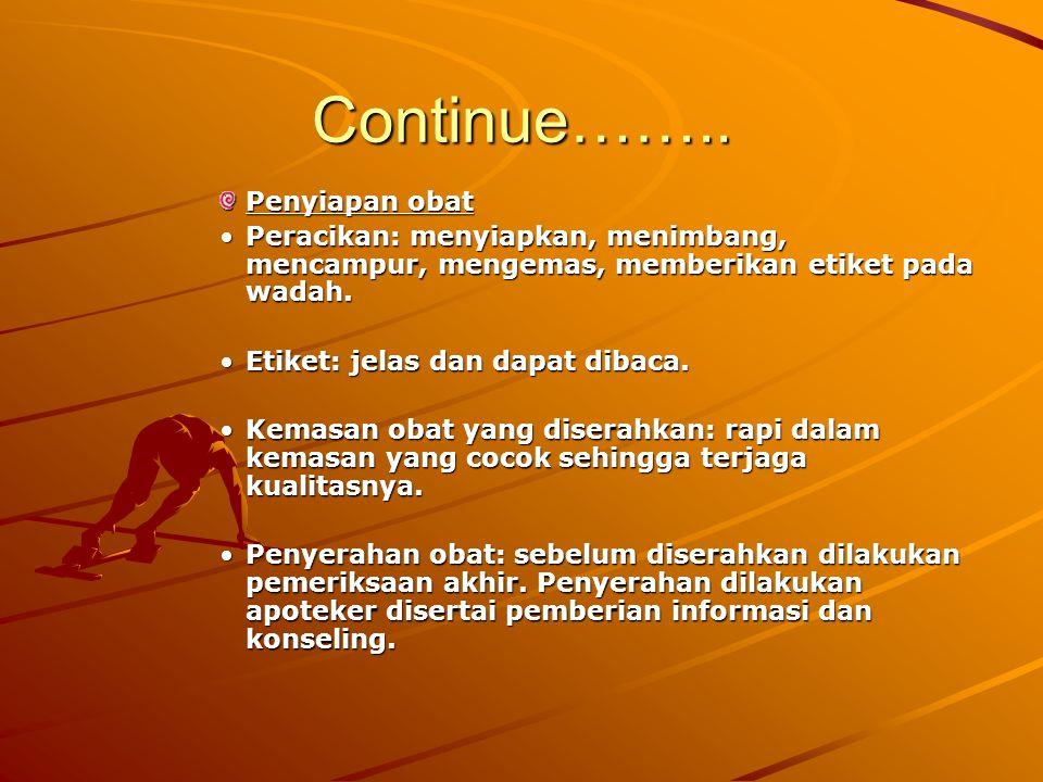 Continue…….. Penyiapan obat Peracikan: menyiapkan, menimbang, mencampur, mengemas, memberikan etiket pada wadah.Peracikan: menyiapkan, menimbang, menc