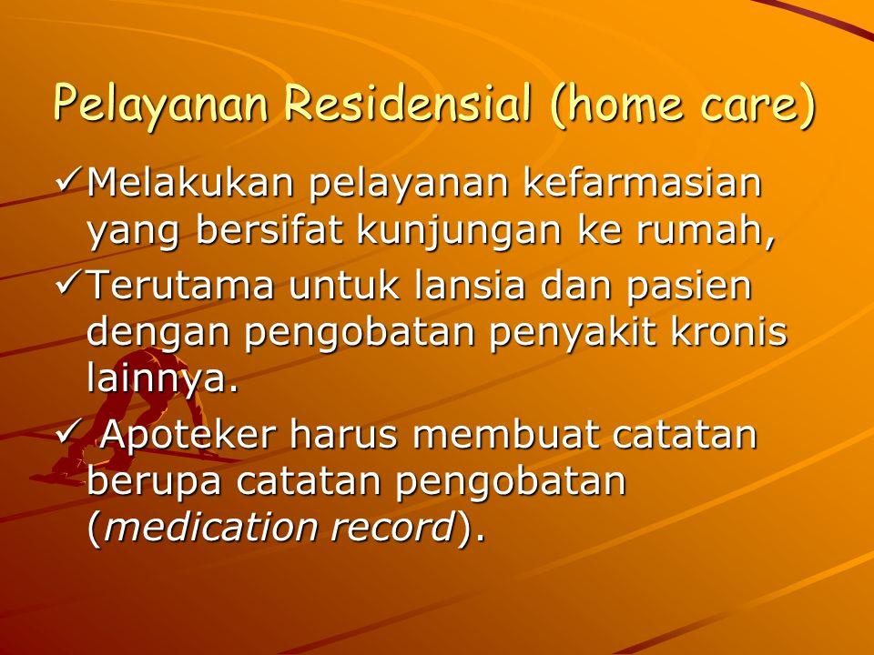 Pelayanan Residensial (home care) Melakukan pelayanan kefarmasian yang bersifat kunjungan ke rumah, Melakukan pelayanan kefarmasian yang bersifat kunjungan ke rumah, Terutama untuk lansia dan pasien dengan pengobatan penyakit kronis lainnya.