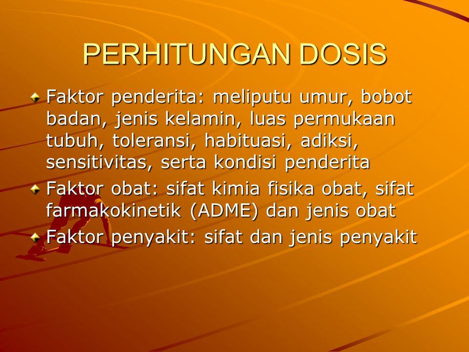 PERHITUNGAN DOSIS Faktor penderita: meliputu umur, bobot badan, jenis kelamin, luas permukaan tubuh, toleransi, habituasi, adiksi, sensitivitas, serta