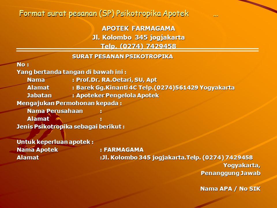 Format surat pesanan (SP) Psikotropika Apotek… APOTEK FARMAGAMA Jl. Kolombo 345 jogjakarta Telp. (0274) 7429458 SURAT PESANAN PSIKOTROPIKA No : Yang b