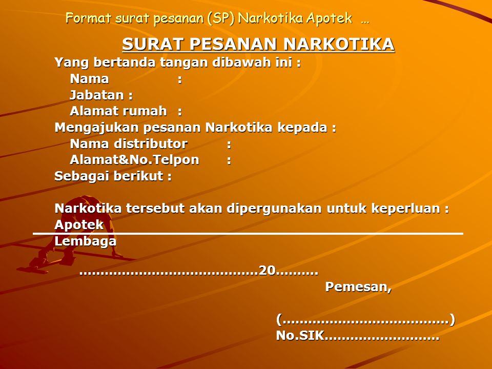 Format surat pesanan (SP) Narkotika Apotek… SURAT PESANAN NARKOTIKA Yang bertanda tangan dibawah ini : Nama: Jabatan: Alamat rumah: Mengajukan pesanan