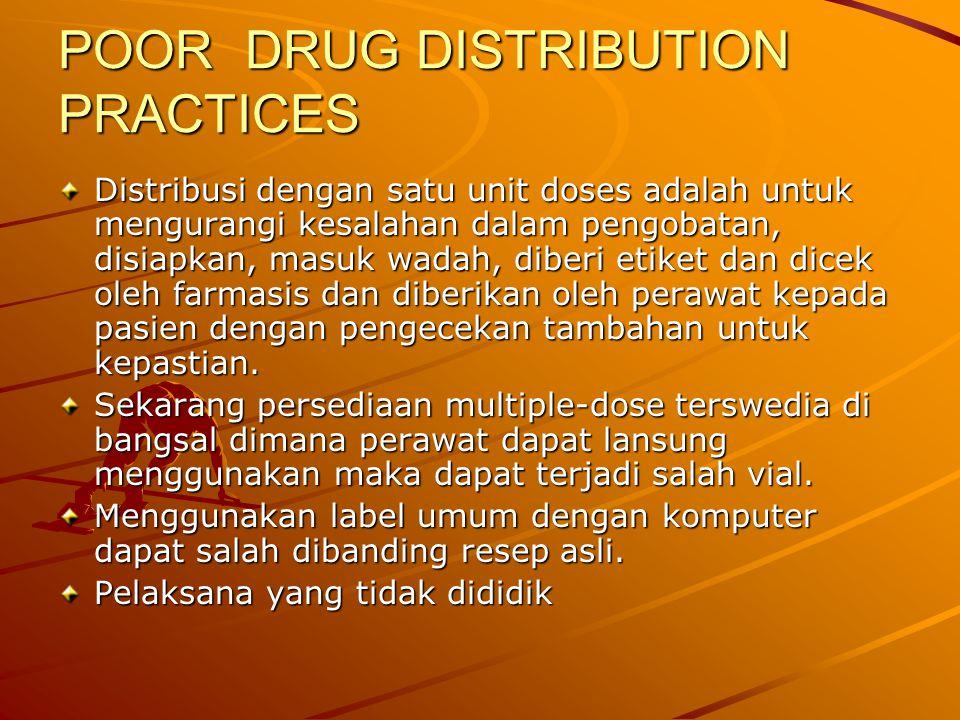 POOR DRUG DISTRIBUTION PRACTICES Distribusi dengan satu unit doses adalah untuk mengurangi kesalahan dalam pengobatan, disiapkan, masuk wadah, diberi etiket dan dicek oleh farmasis dan diberikan oleh perawat kepada pasien dengan pengecekan tambahan untuk kepastian.