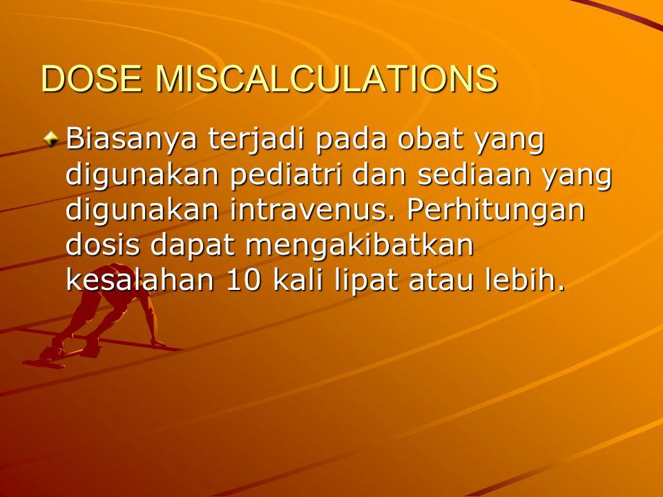 DOSE MISCALCULATIONS Biasanya terjadi pada obat yang digunakan pediatri dan sediaan yang digunakan intravenus. Perhitungan dosis dapat mengakibatkan k