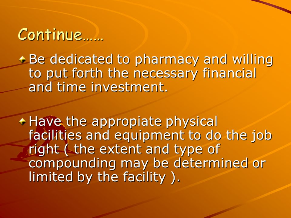 Continue…… Be dedicated to pharmacy and willing to put forth the necessary financial and time investment.