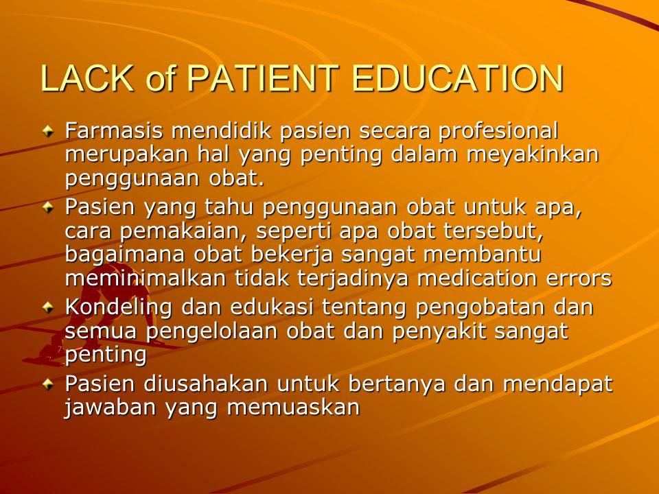 LACK of PATIENT EDUCATION Farmasis mendidik pasien secara profesional merupakan hal yang penting dalam meyakinkan penggunaan obat. Pasien yang tahu pe