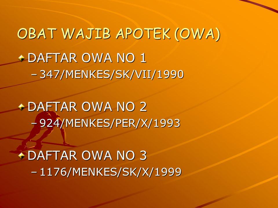 OBAT WAJIB APOTEK (OWA) DAFTAR OWA NO 1 –347/MENKES/SK/VII/1990 DAFTAR OWA NO 2 –924/MENKES/PER/X/1993 DAFTAR OWA NO 3 –1176/MENKES/SK/X/1999