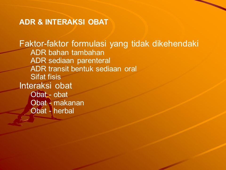 Faktor-faktor formulasi yang tidak dikehendaki ADR bahan tambahan ADR sediaan parenteral ADR transit bentuk sediaan oral Sifat fisis Interaksi obat Obat - obat Obat - makanan Obat - herbal