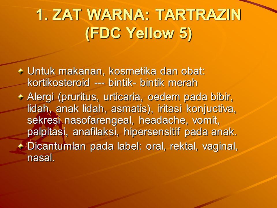 1. ZAT WARNA: TARTRAZIN (FDC Yellow 5) Untuk makanan, kosmetika dan obat: kortikosteroid --- bintik- bintik merah Alergi (pruritus, urticaria, oedem p