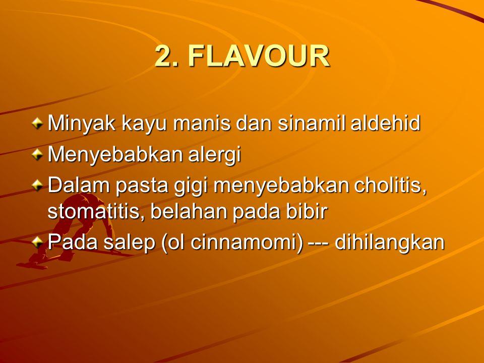 2. FLAVOUR Minyak kayu manis dan sinamil aldehid Menyebabkan alergi Dalam pasta gigi menyebabkan cholitis, stomatitis, belahan pada bibir Pada salep (