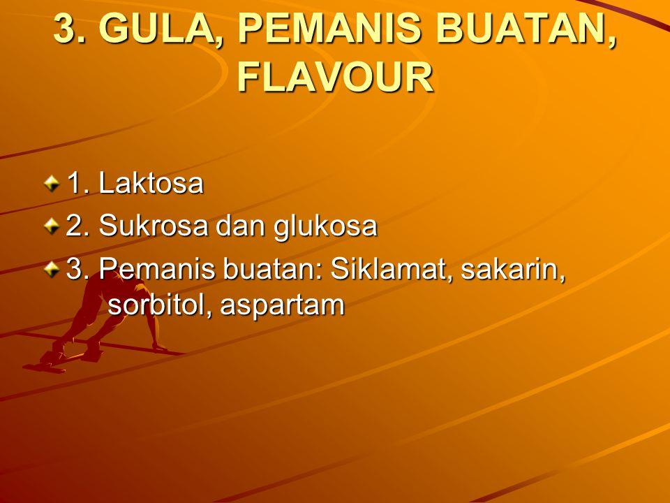 3. GULA, PEMANIS BUATAN, FLAVOUR 1. Laktosa 2. Sukrosa dan glukosa 3. Pemanis buatan: Siklamat, sakarin, sorbitol, aspartam