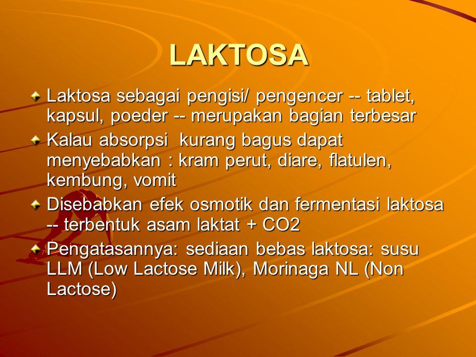 LAKTOSA Laktosa sebagai pengisi/ pengencer -- tablet, kapsul, poeder -- merupakan bagian terbesar Kalau absorpsi kurang bagus dapat menyebabkan : kram