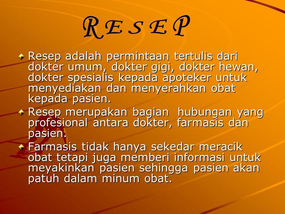 Resep adalah permintaan tertulis dari dokter umum, dokter gigi, dokter hewan, dokter spesialis kepada apoteker untuk menyediakan dan menyerahkan obat kepada pasien.