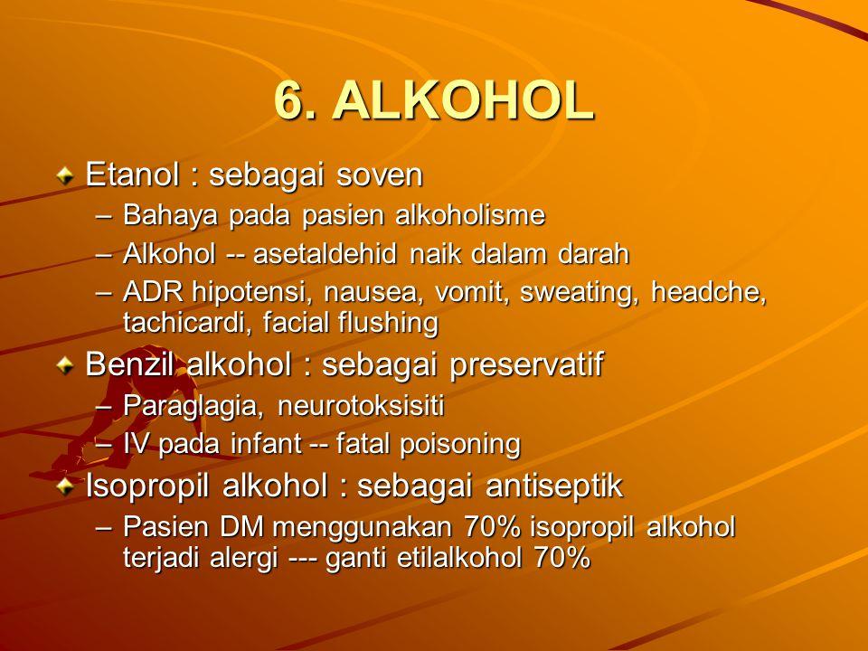6. ALKOHOL Etanol : sebagai soven –Bahaya pada pasien alkoholisme –Alkohol -- asetaldehid naik dalam darah –ADR hipotensi, nausea, vomit, sweating, he