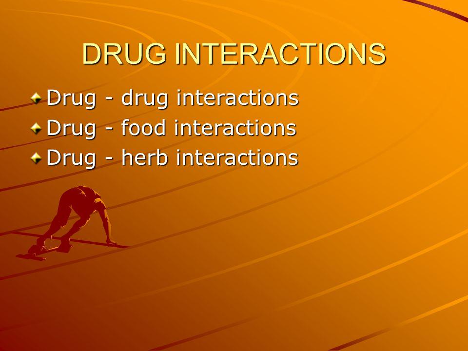 DRUG INTERACTIONS Drug - drug interactions Drug - food interactions Drug - herb interactions