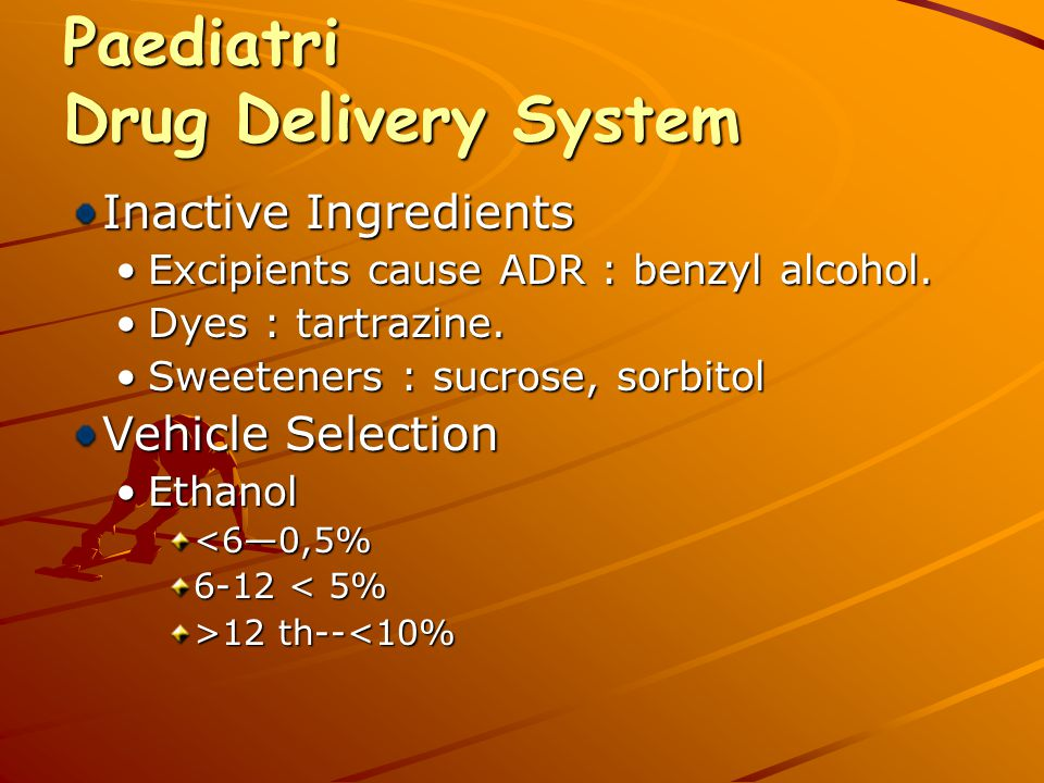 Paediatri Drug Delivery System Inactive Ingredients Excipients cause ADR : benzyl alcohol.Excipients cause ADR : benzyl alcohol.