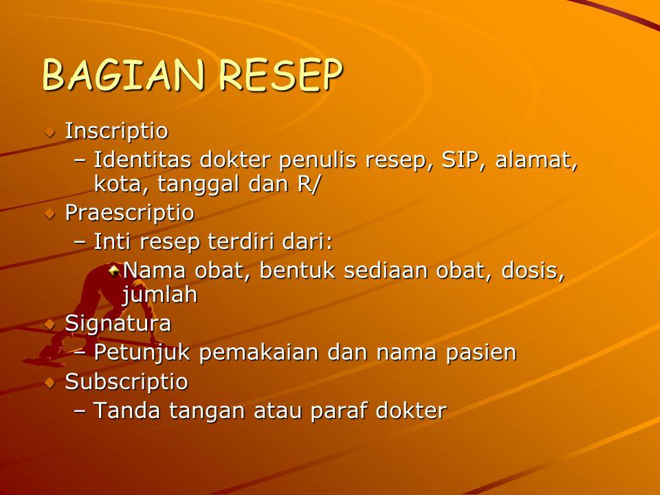 BAGIAN RESEP Inscriptio –Identitas dokter penulis resep, SIP, alamat, kota, tanggal dan R/ Praescriptio –Inti resep terdiri dari: Nama obat, bentuk se