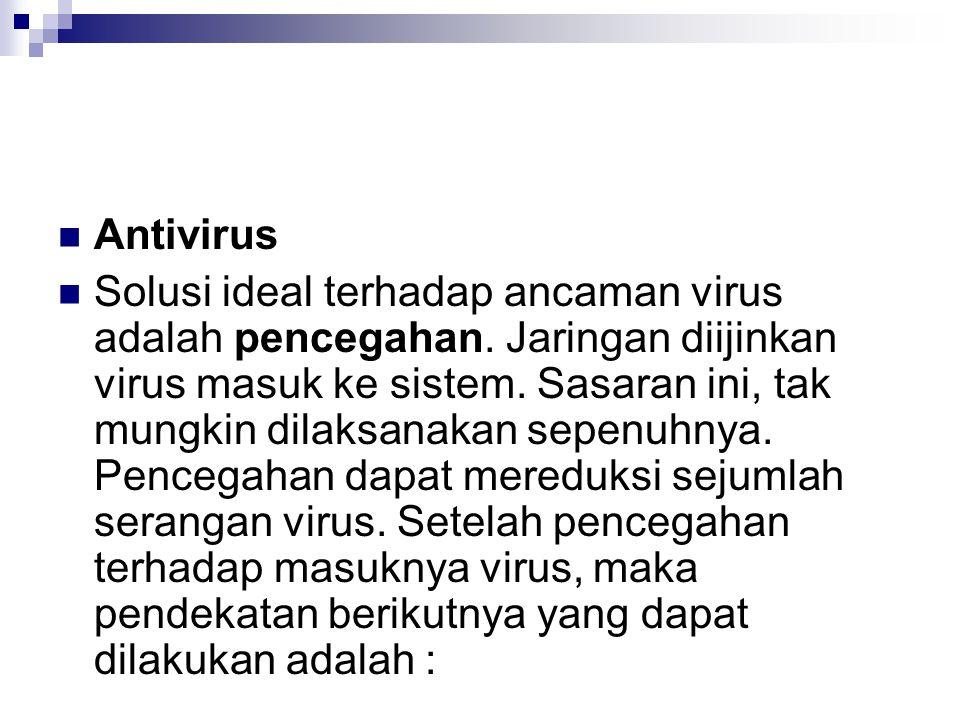 Antivirus Solusi ideal terhadap ancaman virus adalah pencegahan. Jaringan diijinkan virus masuk ke sistem. Sasaran ini, tak mungkin dilaksanakan sepen