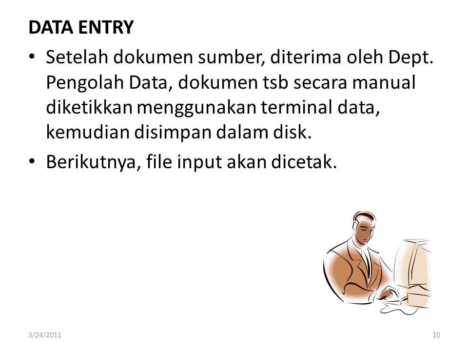 DATA ENTRY Setelah dokumen sumber, diterima oleh Dept. Pengolah Data, dokumen tsb secara manual diketikkan menggunakan terminal data, kemudian disimpa
