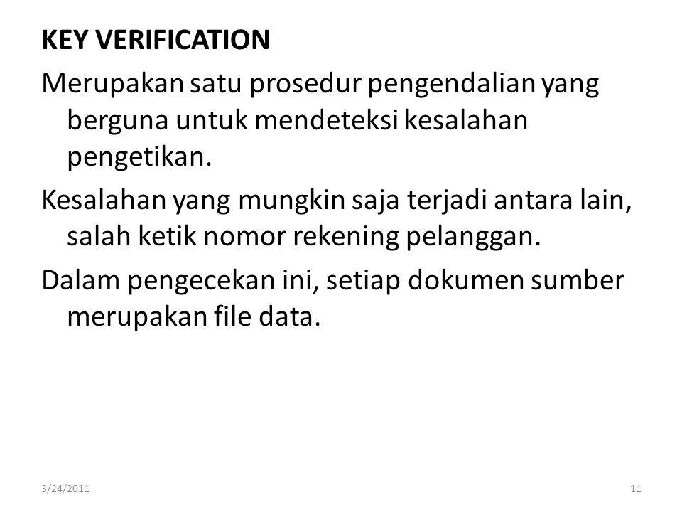 KEY VERIFICATION Merupakan satu prosedur pengendalian yang berguna untuk mendeteksi kesalahan pengetikan. Kesalahan yang mungkin saja terjadi antara l