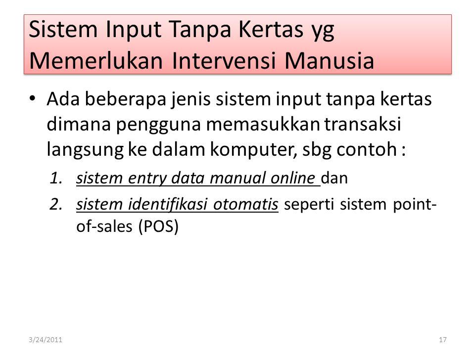 Sistem Input Tanpa Kertas yg Memerlukan Intervensi Manusia Ada beberapa jenis sistem input tanpa kertas dimana pengguna memasukkan transaksi langsung