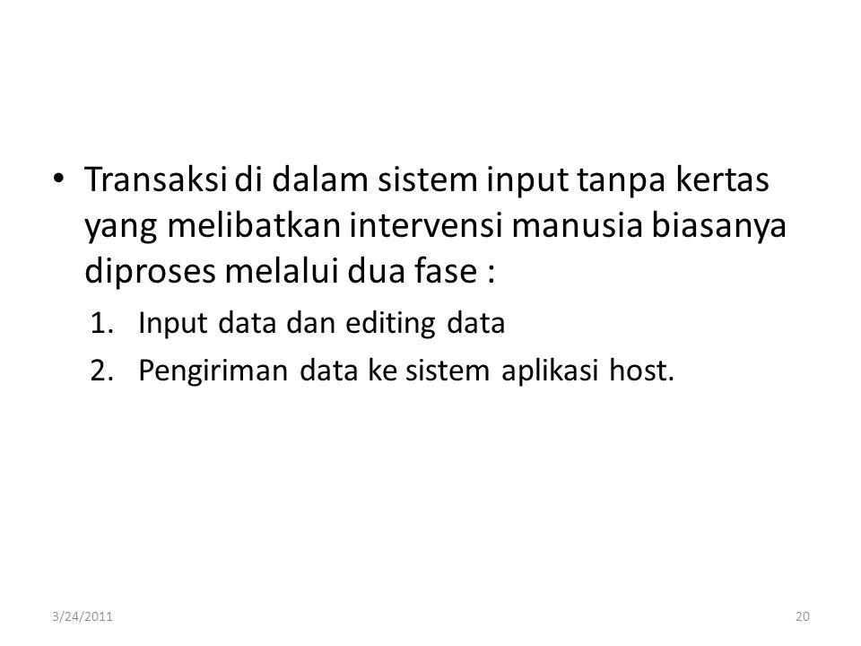 Input data dan Editing data Program pengeditan data secara utuh pada sistem input tanpa kertas sering dijalankan pada saat transaksi direkam ke dalam sistem.