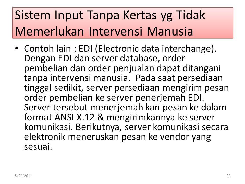 Contoh lain : EDI (Electronic data interchange). Dengan EDI dan server database, order pembelian dan order penjualan dapat ditangani tanpa intervensi