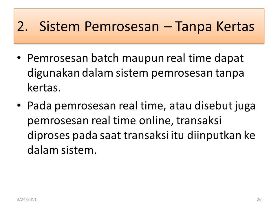 Pemrosesan batch maupun real time dapat digunakan dalam sistem pemrosesan tanpa kertas. Pada pemrosesan real time, atau disebut juga pemrosesan real t