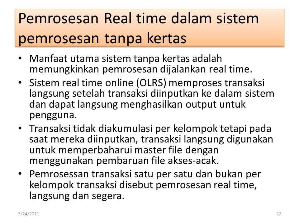 Manfaat utama sistem tanpa kertas adalah memungkinkan pemrosesan dijalankan real time. Sistem real time online (OLRS) memproses transaksi langsung set