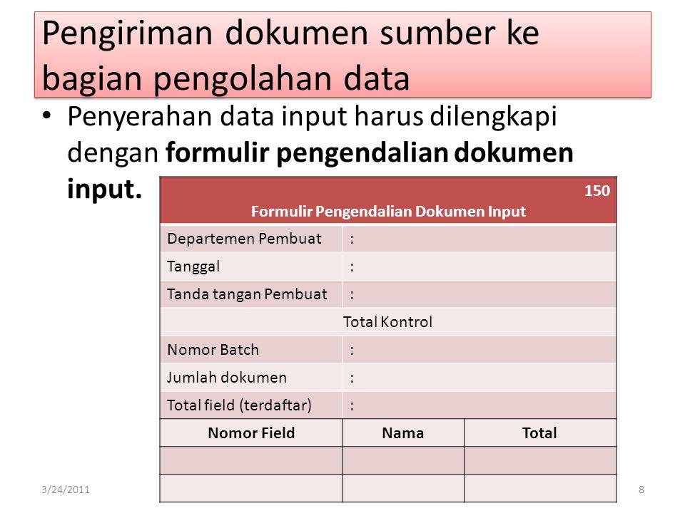 Pengiriman dokumen sumber ke bagian pengolahan data Penyerahan data input harus dilengkapi dengan formulir pengendalian dokumen input. 150 Formulir Pe