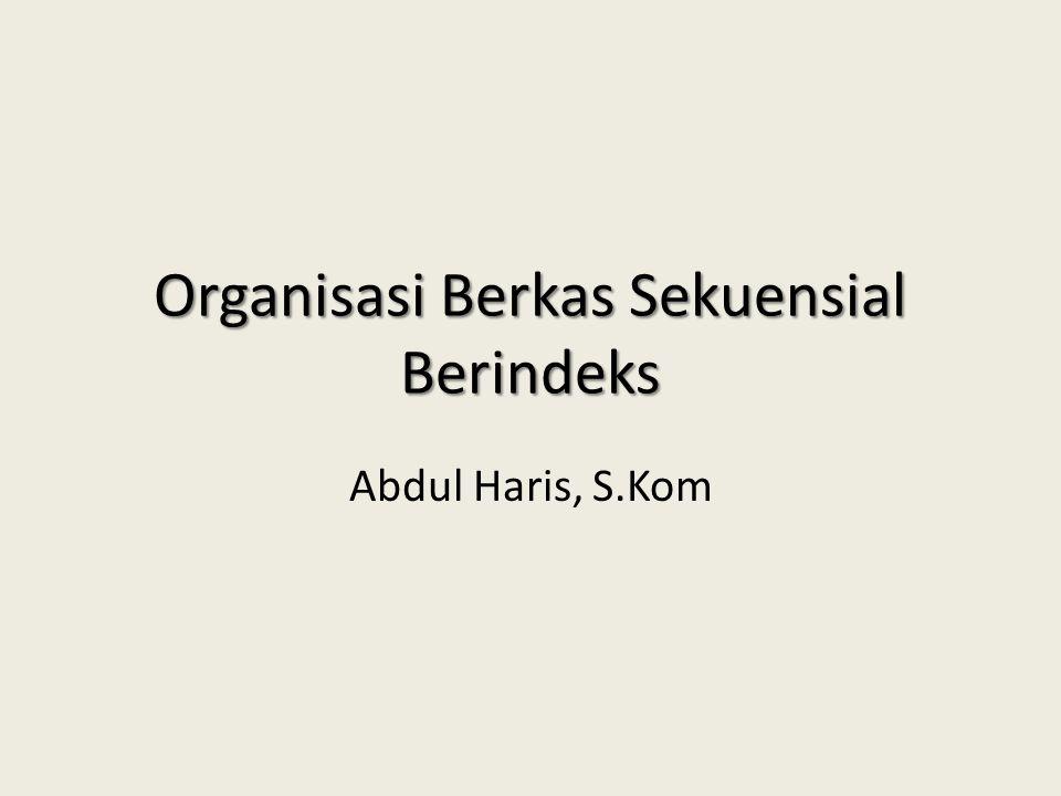 Organisasi Berkas Sekuensial Berindeks Abdul Haris, S.Kom