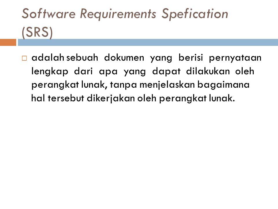 Software Requirements Spefication (SRS)  adalah sebuah dokumen yang berisi pernyataan lengkap dari apa yang dapat dilakukan oleh perangkat lunak, tan