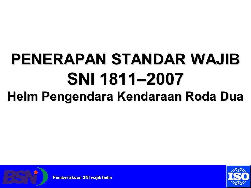 www.bsn.go.id Pemberlakuan SNI wajib helm Melihat data dan fakta di lapangan tentang banyaknya kematian yang diakibatkan oleh cedera kepala saat terjadi kecelakaan lalu lintas, Pemerintah Republik Indonesia memberlakukan aturan penerapan SNI Helm secara wajib.