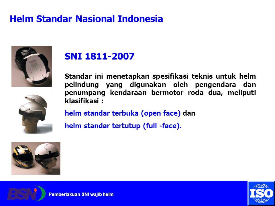 Pemberlakuan SNI wajib helm Helm Standar Nasional Indonesia SNI 1811-2007 Standar ini menetapkan spesifikasi teknis untuk helm pelindung yang digunaka