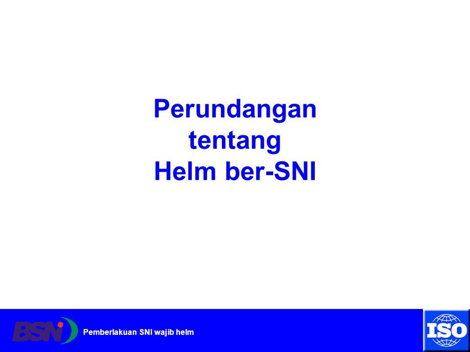 Pemberlakuan SNI wajib helm Perundangan tentang Helm ber-SNI