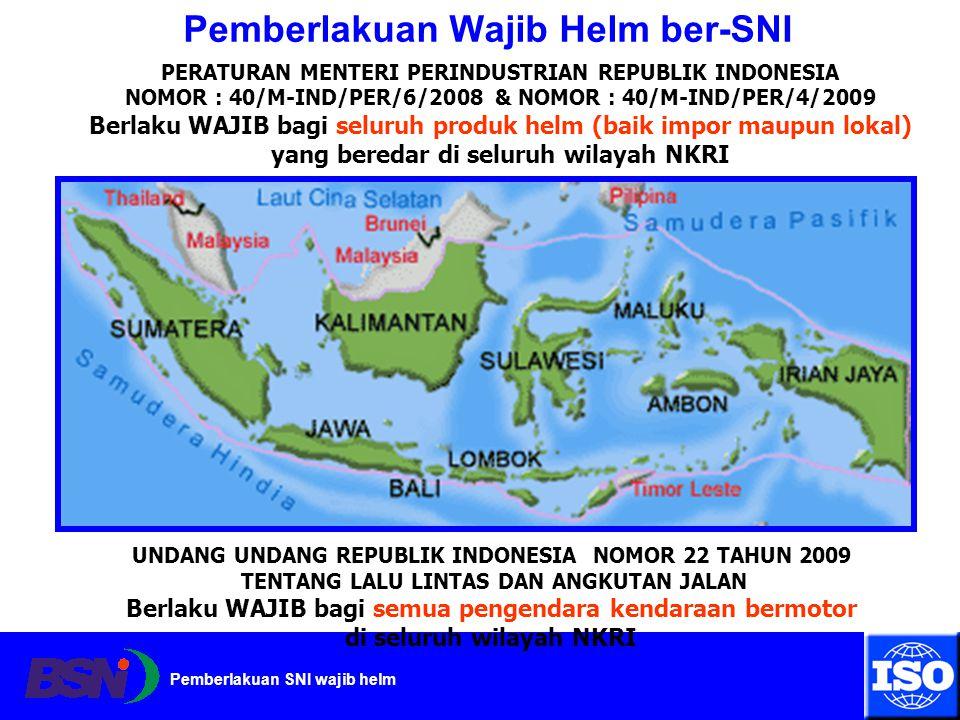 Pemberlakuan SNI wajib helm Pemberlakuan Wajib Helm ber-SNI PERATURAN MENTERI PERINDUSTRIAN REPUBLIK INDONESIA NOMOR : 40/M-IND/PER/6/2008 & NOMOR : 4