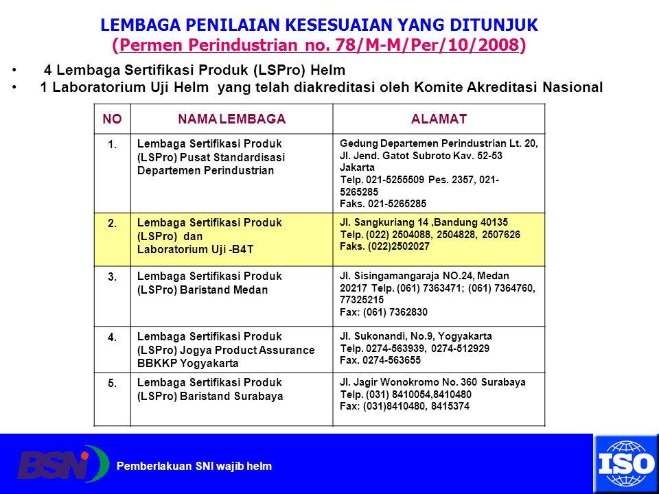 Pemberlakuan SNI wajib helm LEMBAGA PENILAIAN KESESUAIAN YANG DITUNJUK (Permen Perindustrian no. 78/M-M/Per/10/2008)Permen Perindustrian no. 78/M-M/Pe