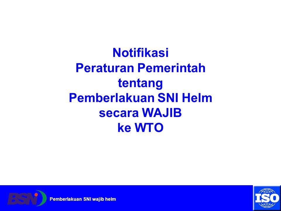 Pemberlakuan SNI wajib helm Notifikasi Peraturan Pemerintah tentang Pemberlakuan SNI Helm secara WAJIB ke WTO