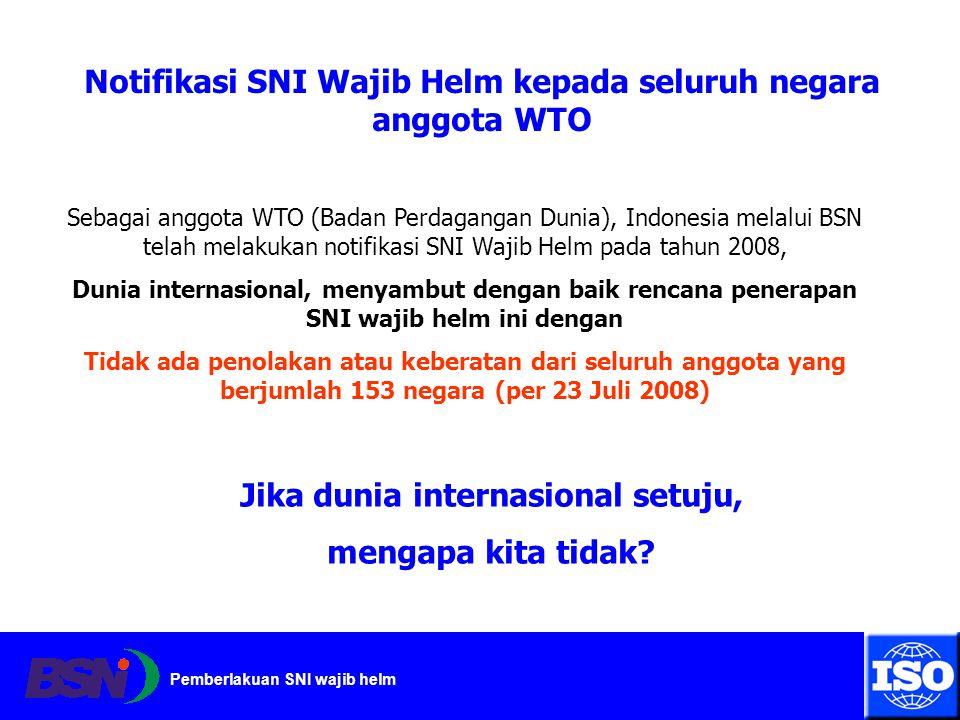 Pemberlakuan SNI wajib helm Notifikasi SNI Wajib Helm kepada seluruh negara anggota WTO Sebagai anggota WTO (Badan Perdagangan Dunia), Indonesia melal