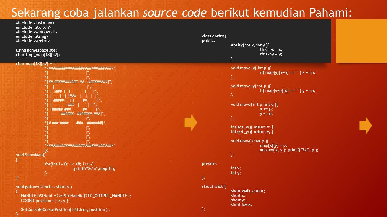 Sekarang coba jalankan source code berikut kemudian Pahami: #include using namespace std; char tmp_map[18][32]; char map[18][32] = {