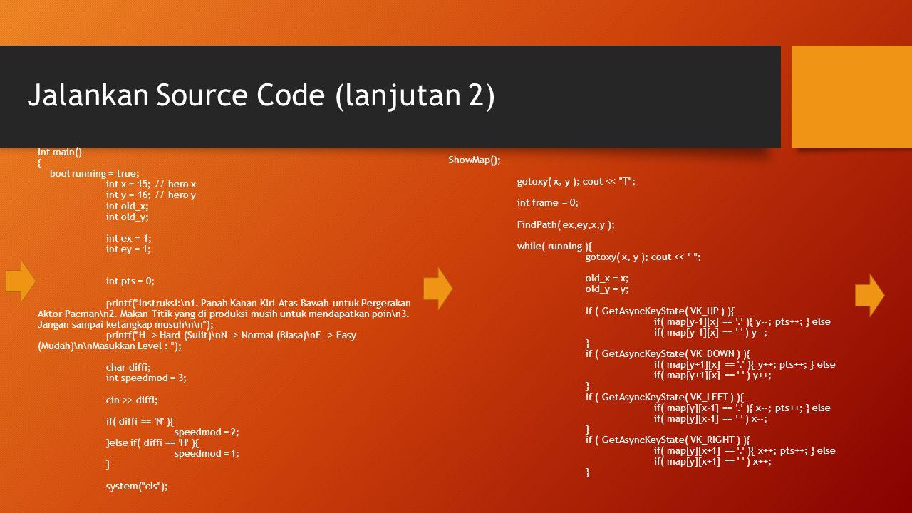 Jalankan Source Code (lanjutan 2) int main() { bool running = true; int x = 15; // hero x int y = 16; // hero y int old_x; int old_y; int ex = 1; int