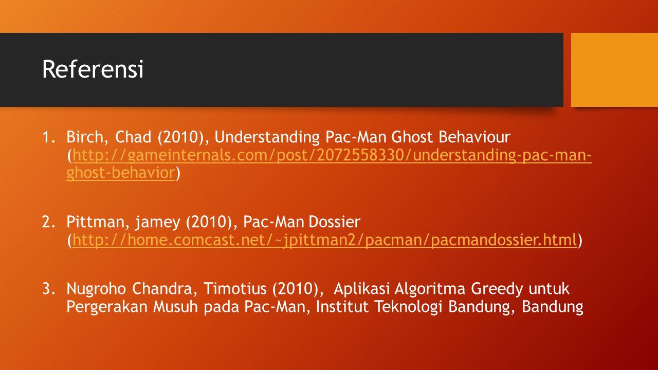 Referensi 1.Birch, Chad (2010), Understanding Pac-Man Ghost Behaviour (http://gameinternals.com/post/2072558330/understanding-pac-man- ghost-behavior)