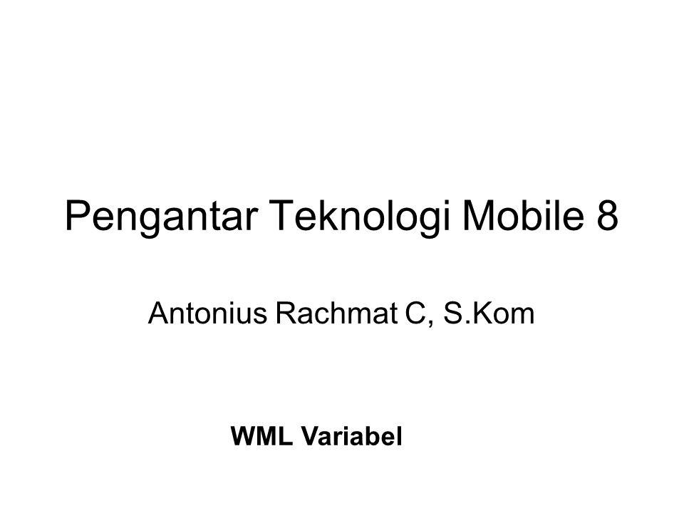 Pengantar Teknologi Mobile 8 Antonius Rachmat C, S.Kom WML Variabel